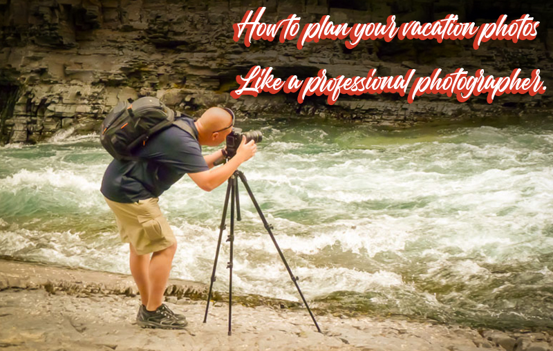 How to plan your vacation photos like a professional photographer.